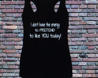 I don't have the energy to pretend to like you today racerback tank. Nope not today.