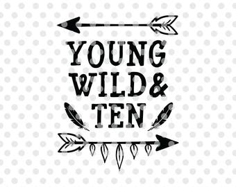 Birthday SVG DXF Cut File, Young Wild and Ten Svg Cutting File, Tenth Birthday Svg Cutfile, Kids Birthday Svg, Birthday Clipart