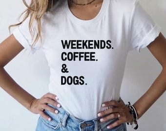 Weekends Coffee & Dogs Shirt | Dog Lover Gift | Weekend Warrior Shirt | Womens Graphic Tee | Tumblr Shirt | Oversized Tee | Aesthetic Tee |
