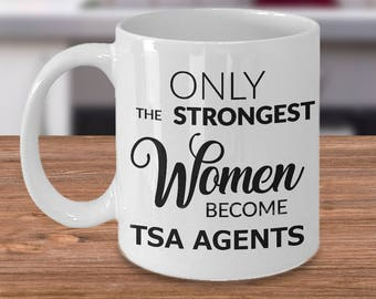 TSA Officer Gifts - Only the Strongest Women Become TSA Agents Coffee Mug - TSA Screener Mug