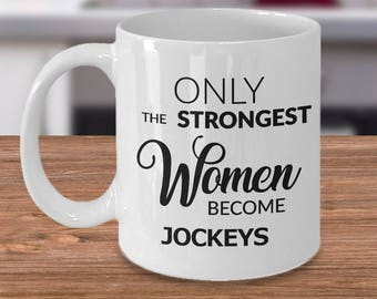 Jockey Coffee Mug - Women Jockey Gift - Only the Strongest Women Become Jockeys Coffee Mug Ceramic Tea Cup - Horse Racing Gifts for Her