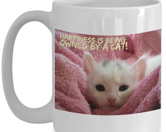 Happiness is Being Owned By A Cat! Beautiful Photo of a Sweet White Kitten Needing a Snuggle Adorns 15 oz White  Coffee Mug!
