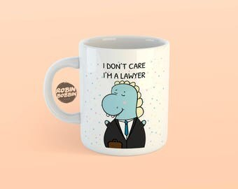 I Don't Care, I'm Lawyer -  Lawyer Mug Gifts, Best Friend Gift, Birthday Gift, Cute Animal Mug Gift, Dino Mug, Funny Mug, White Mug