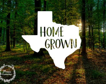 Texas - Home Grown - Texas Sticker - Texas Decal - Home Sticker - Texan Pride - Laptop Decal - MacBook Sticker - Car Decal - Texas Proud