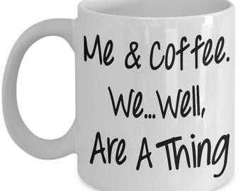 Me and Coffee Mug, Funny Coffee Mug, Morning Mug, Monday Mug,Funny Quote Coffee Mug,Office Gift Mug,Coffee Lover Mug,Coffee Addict Mug