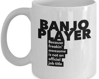 Banjo Player because freakin' awesome is not an official job title - Unique Gift Coffee Mug