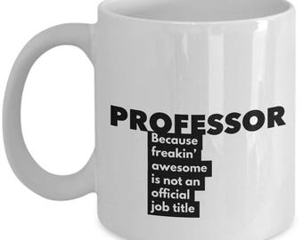 Professor because freakin' awesome is not an official job title - Unique Gift Coffee Mug