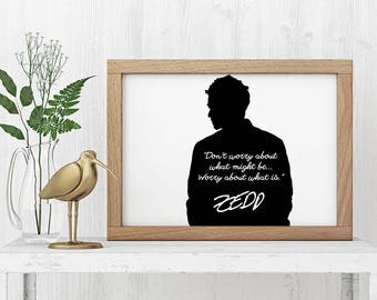 "Zedd ""Don't worry about what might be "" Art Print"