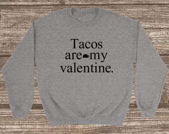 Tacos Are My Valentine Unisex Sweatshirt - Taco Sweatshirt - Crew Neck Sweatshirt - Valentines Sweatshirt - Funny Valentines