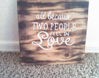 Handmade Wooden Sign: All Because Two People Fell In Love