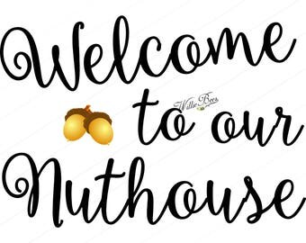 Welcome To Our Nuthouse - Digital File - Cut File - SVG File - Nuthouse - Welcome To Our House - Nut - INSTANT DOWNLOAD