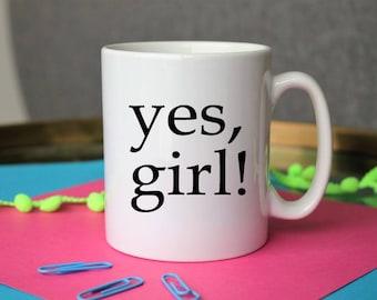 Feminist mug, YES GIRL! Quote coffee mug