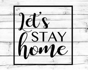 Let's Stay Home SVG - Home Svg, Cricut Svg, Sign SVG, PNG File, Cut File, Mug Svg, Cricut, Silhouette