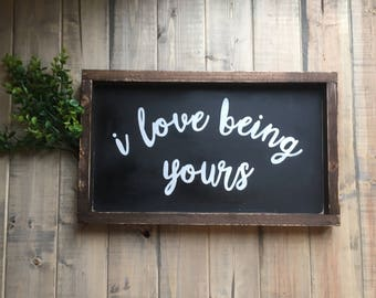 I love being yours, wood sign, farmhouse, love, rustic, sign