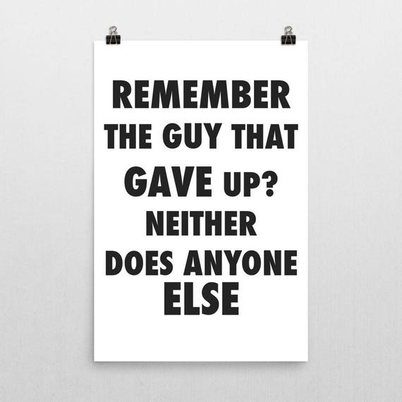 Remember the Guy That Gave Up? Neither Does Anybody Else | Wall Art | Poster