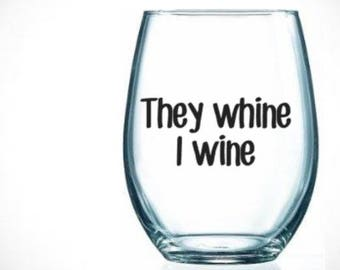they/whine/I/wine/glass/kids/coworkers/drinking/stress/funny/children/mom/stepmom/gift/grandma/
