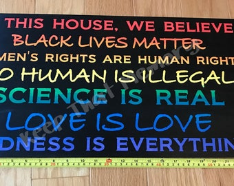 SOLID WOOD, In this house we believe, Black Lives Matter, Women's rights are human rights, no human is illegal, science is real, love