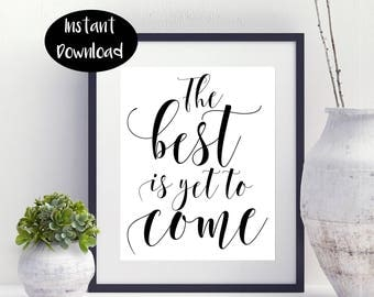 The Best Is Yet To Come,Motivational Print Digital Download INSTANT DOWNLOAD