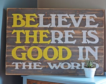 Believe There is Good in the World Sign, Be The Good Sign, Wood Sign, Rustic Wood Sign