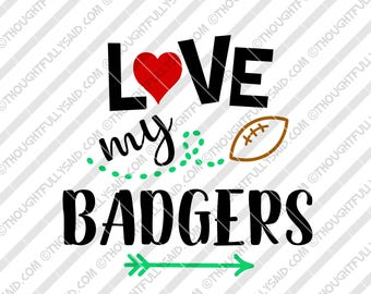 Love My Badgers Football design, SVG, PNG, dxf, eps cutting files, Silhouette, Cameo, Cricut, cut file, high school, college, club teams