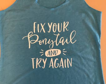 Fix your pony tail and try again. Girl shirt. Funny shirt. Ponytail.