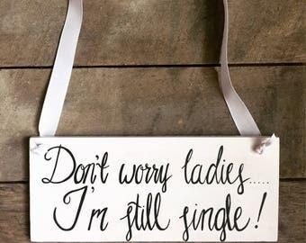 Don't worry ladies, I'm still single, ring bearer sign