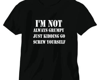 I'm not grumpy just kidding tee shirt
