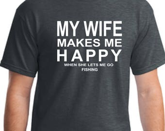 Mens T-shirt Fishing Gift - Valentines Day Gift for Husband from Wife-Anniversary Gifts for Men-My Wife Makes me Happy™ t-shirt- Mens Gift
