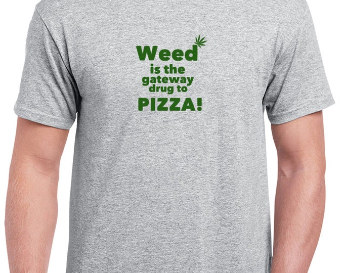 Weed Is Gatway To Pizza Funny Weed Shirt 420 shirts Weed Clothing Marijuana Shirt and Weed Accessories
