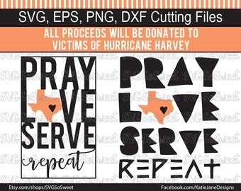 Houston Flood Fundraiser, Texas strong svg, Pray Love Serve Repeat, Hurricane Harvey Fundraiser, SVG, Png, Eps, Dxf, Silhouette Cutting File