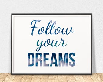 Follow Your Dreams - Printable Wall Art, Motivational Art, Life Quote, Printable Wall Art, Quote Printable, Positive Quote, Wall Art Poster