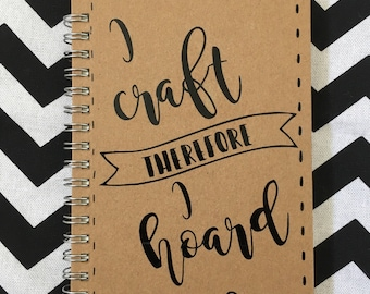 NOTEBOOK 'I craft therefore I hoard' Funny notebook/notepad. Craft. Paper. Stationery. Gift. Present. Birthday.