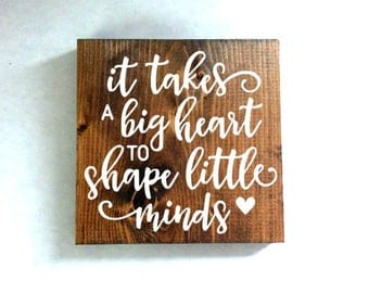 it takes a big heart to shape little minds sign, teacher sign, quote sign