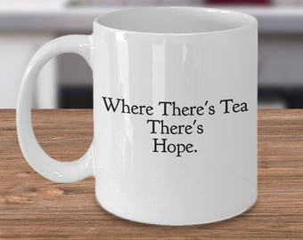 """Funny Gift  for Tea Drinker and Lover - """"Where There's Tea There's Hope"""" 11 oz, White, Ceramic Mug and Tea Cup - For Anyone Who Loves Tea"""