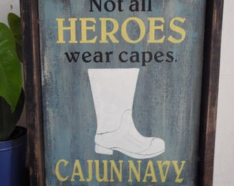 Not All Heroes Wear Capes. Cajun Navy. Acadiana.