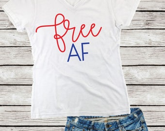 Free AF V-Neck Shirt, Fourth of July Free AF Shirt