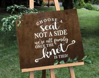 "Choose A Seat Not A Side We're All Family Once The Knot Is Tied Sign-24""x 24"" Wood Sign-Country Chic Wedding Sign-Rustic Wedding Sign"
