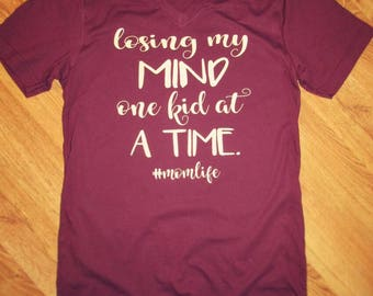Losing my mind one kid at a time t-shirt, funny mom shirt, mom life shirt, mom shirt, funny mom tee
