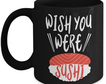 Wish You Were Sushi - Japanes Food Lover Home Office Coffee Mug