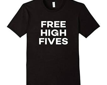 Free High Fives Shirt - Funny Free High Fives T-Shirt
