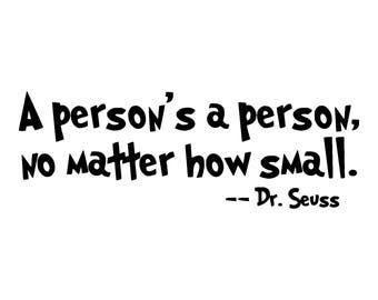A Person's a Person no Matter How Small Seuss Kids Room Wall Decal Custom Quote PGV-0079