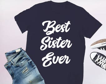 best sister ever, sister shirt, sister shirts, sister tshirt, best sister shirts, best sister t-shirt, best sister tee, sister tee, sister t