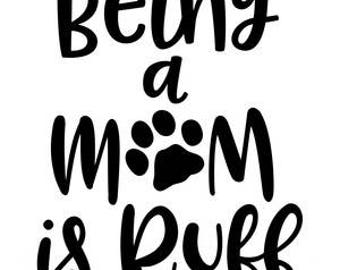Being a mom is ruff, dog mom, Sticker, Vinyl decal for tumbler, water bottle, etc decoration