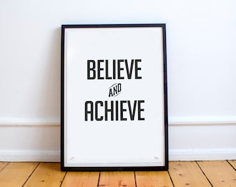 Believe and Achieve: Limited Edition Typographic Quote Poster
