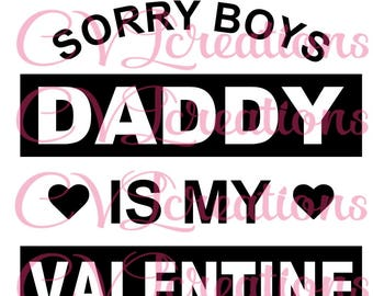 Sorry Boys Daddy is my valentine SVG PNG DXF Digital File
