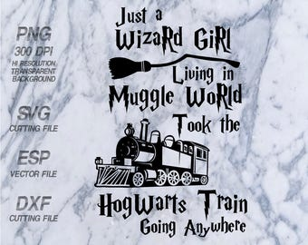 Just a wizard girl living in muggle world took the Hogwarts train going anywhere Harry Potter Quote ,SVG,Clipart,esp,dxf,png 300 dpi