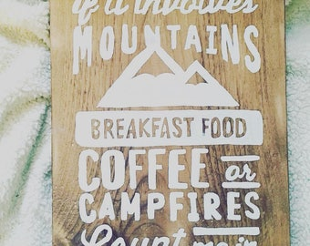 If it Involves Mountains Breakfast Food Coffee or Campfires Count Me In