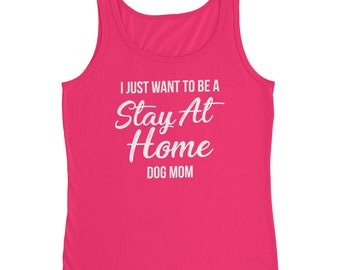 I Just Want to Be a Stay at Home Dog Mom Gift Mug Mommy Animal lover Aunt Rescue Adopt Shelter Doggy Dog Mama Lady Women Pawprint Ladies' Ta