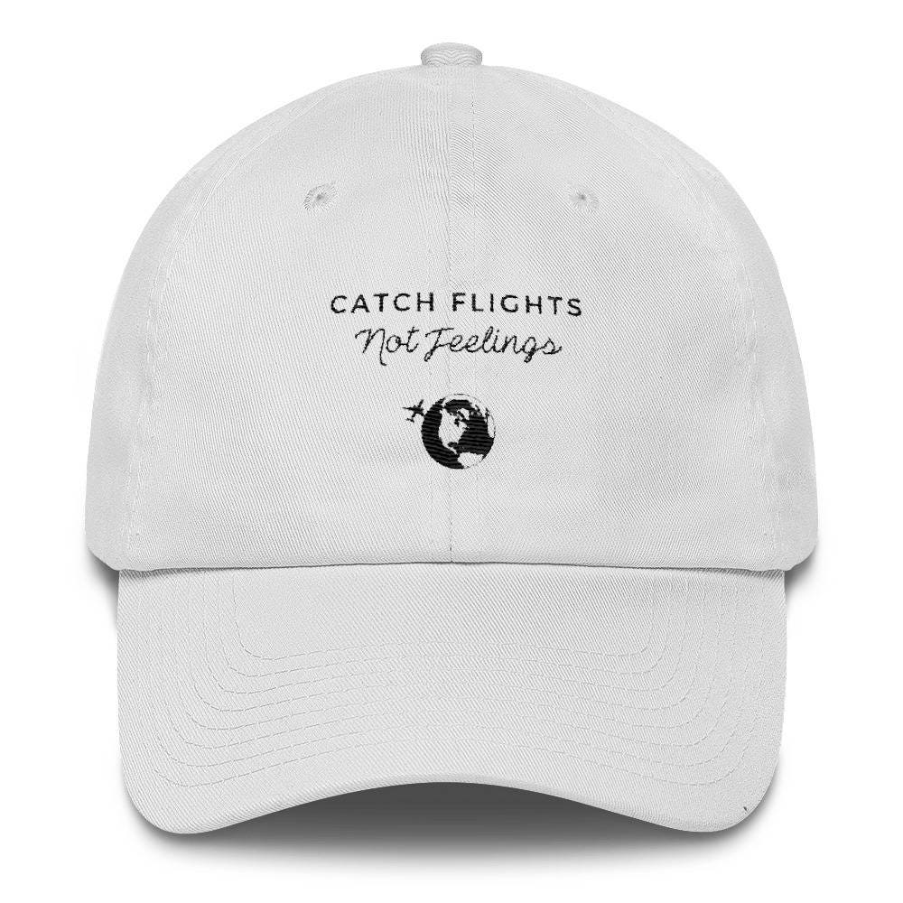 Catch Flights Not Feelings Woman Embroidered Baseball Cap