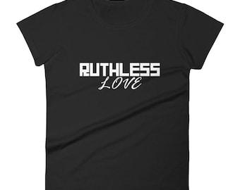 Ruthless Love T-shirt Women's short sleeve t-shirt, relationship t-shirt, gift for her, birthday gift, graphic tee